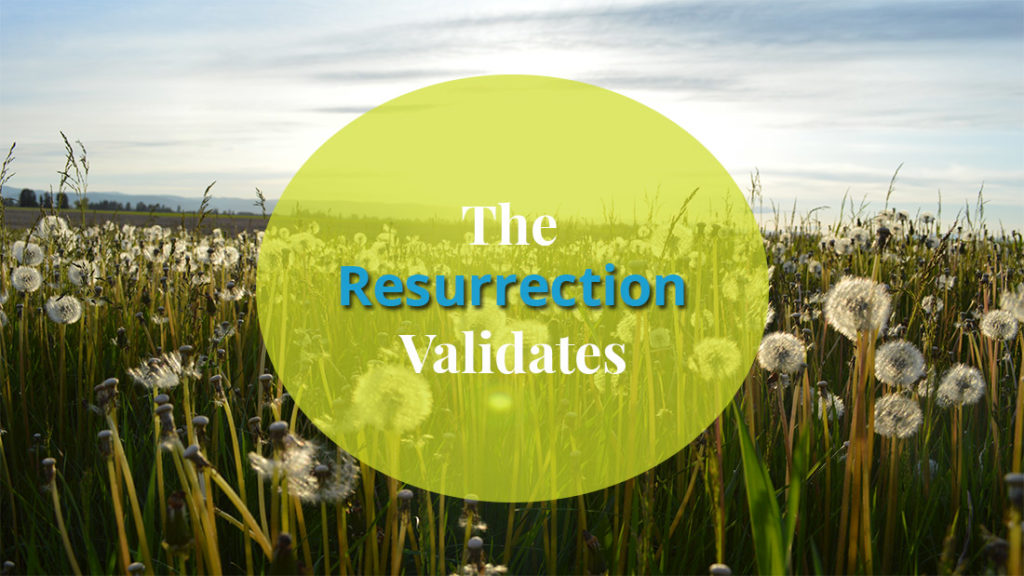 The Resurrection Validates Christ's Work