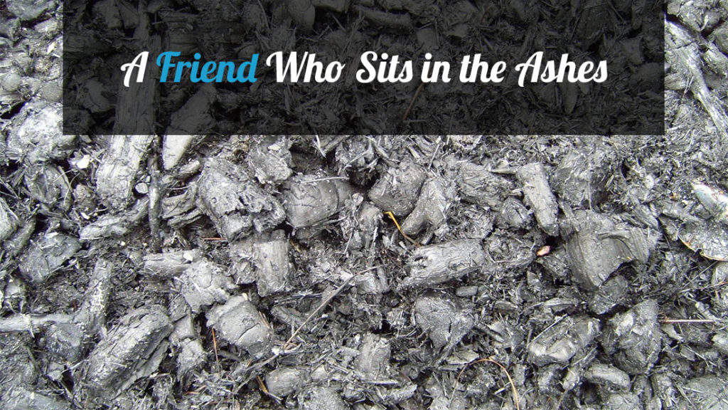 friend who sits in the ashes