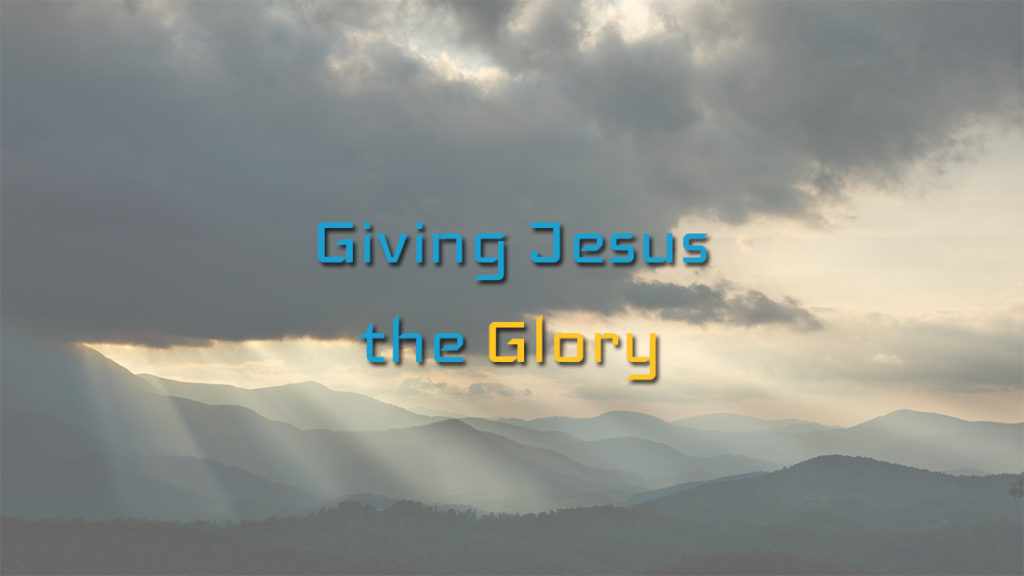 giving Jesus glory