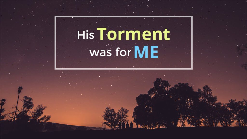 His torment was for me by Dr. Phil Wages