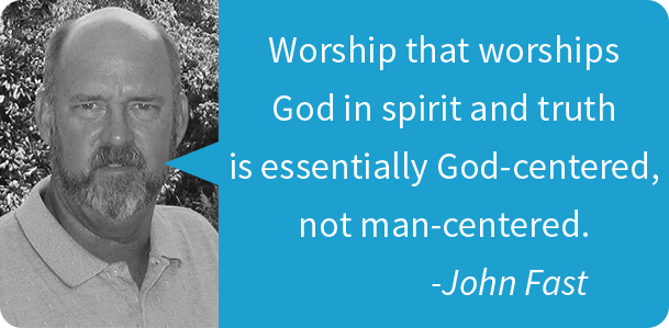 Worship that worships God in spirit and truth is essentially God-centered, not man-centered.