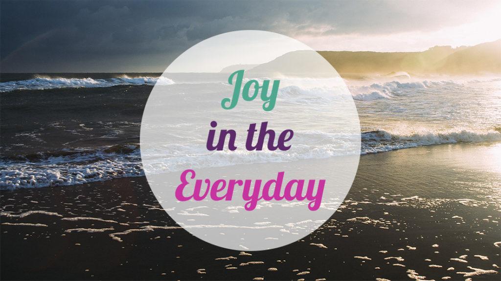 joy in the everyday
