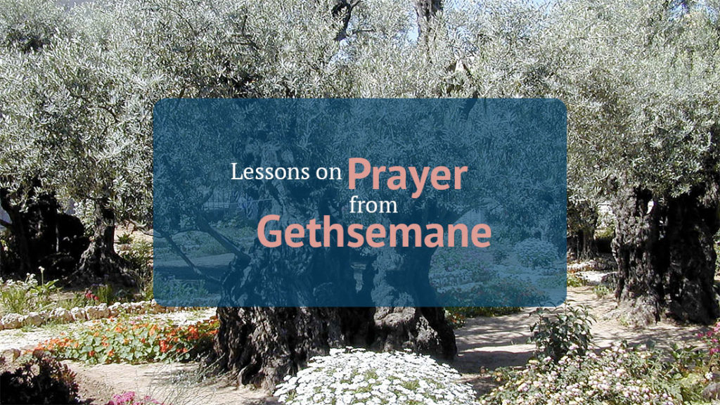 lessons on prayer from Gethsemane