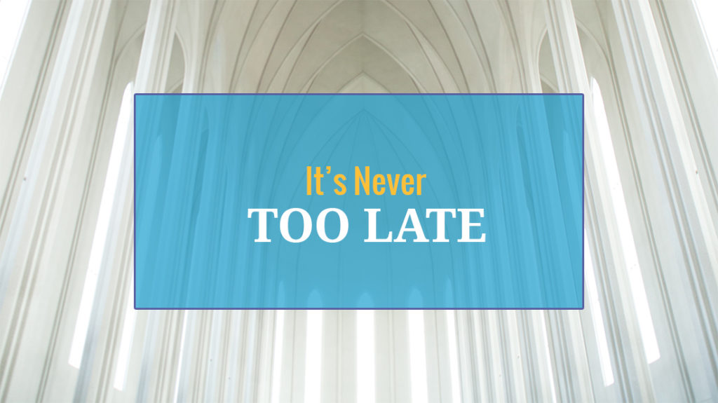 it's never too late for salvation