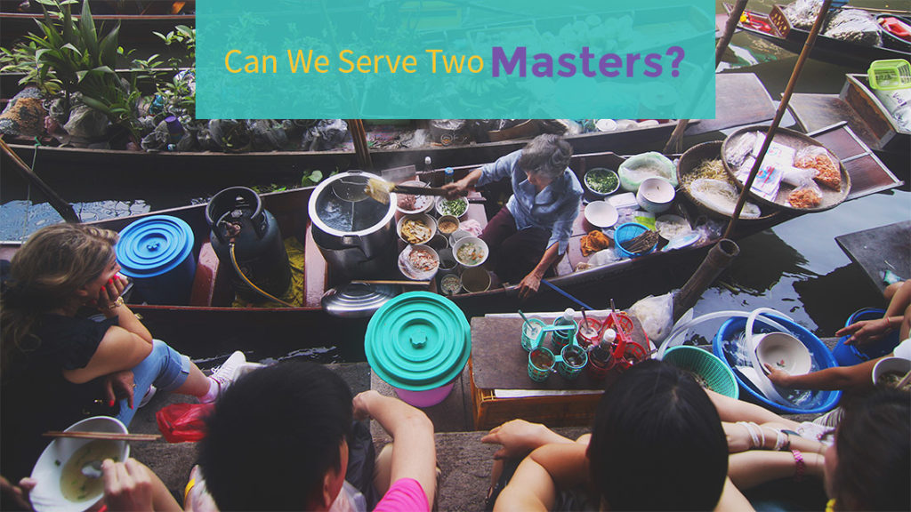 can we serve two masters?