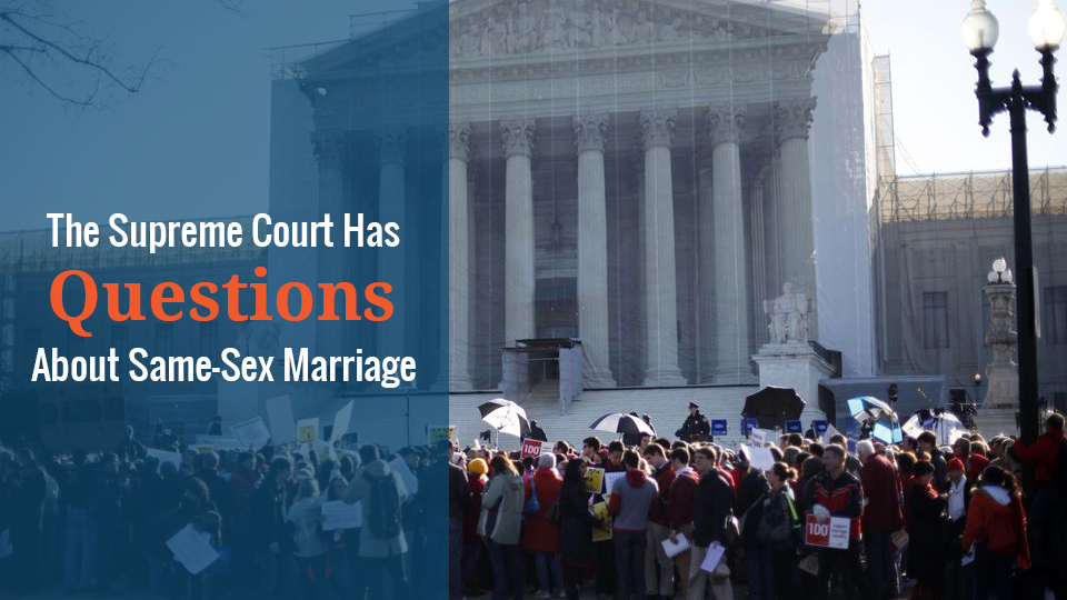 the supreme court has questions about same-sex-marriage