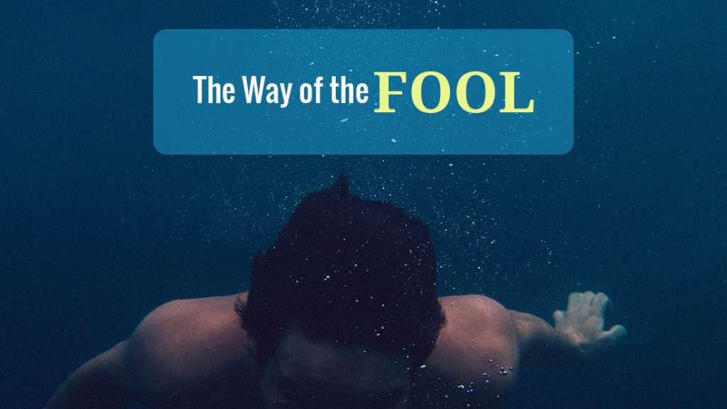 the way of the fool or the way of the wise