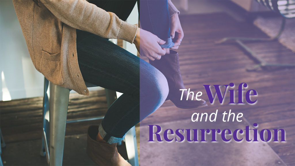 wife and the resurrection