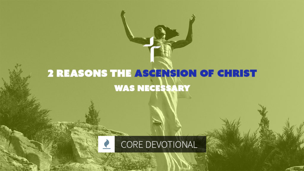 reasons the ascension of Christ was necessary