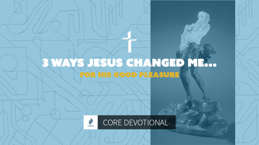 3 ways jesus changed me for his good pleasure