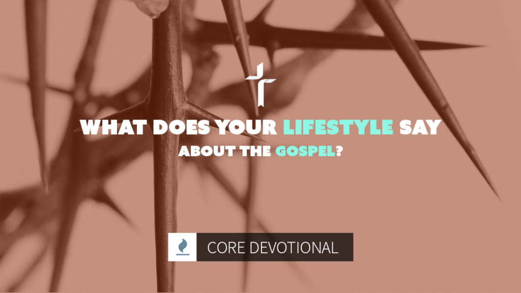 what does your lifestyle say about the Gospel?