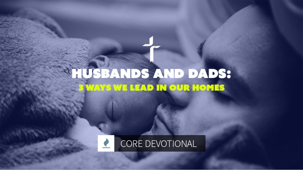husbands and dads: 3 ways we lead in our homes