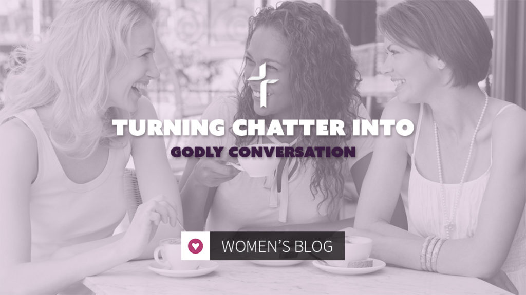 turning chatter into Godly conversation