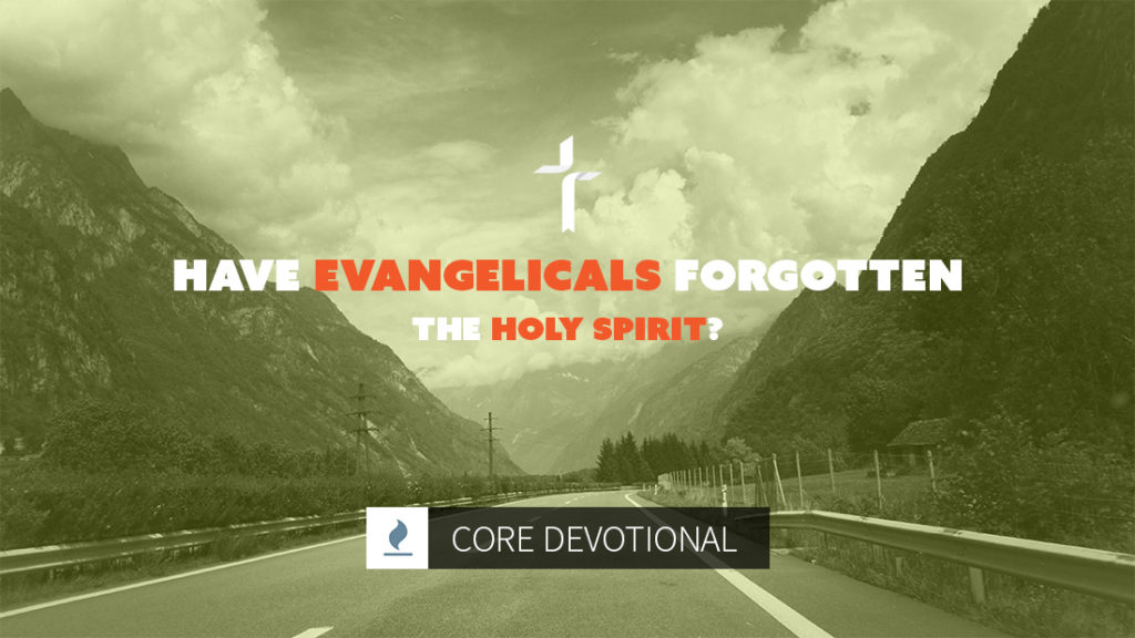 have evangelicals forgotten the Holy Spirit?
