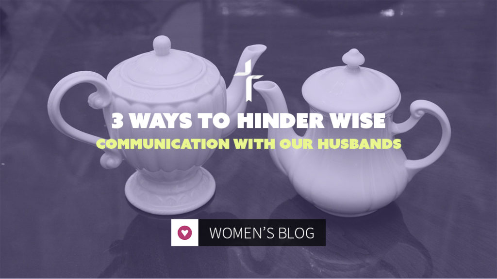 hinder communication with our husbands