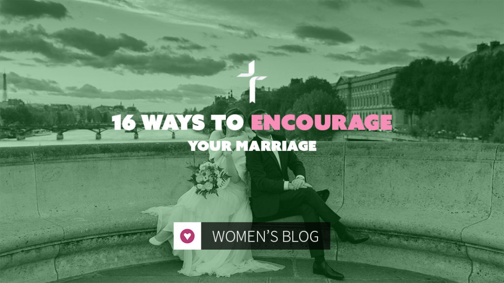 16 Ways to Encourage Your Marriage