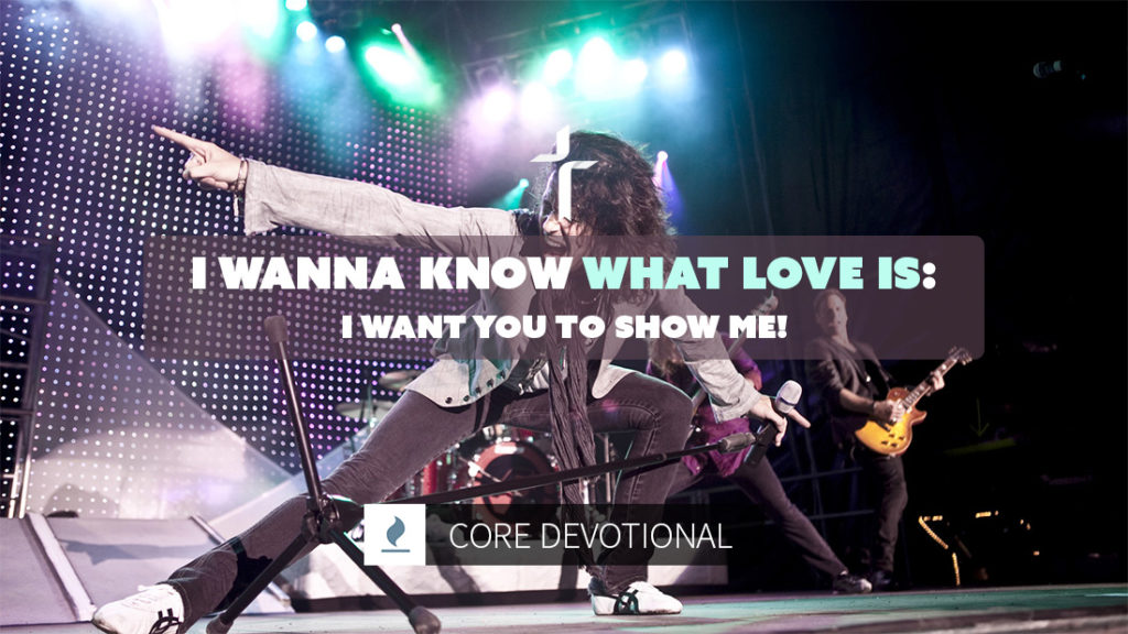 I wanna know what love is!