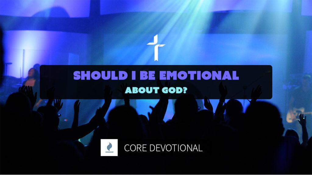 should i be emotional about God?