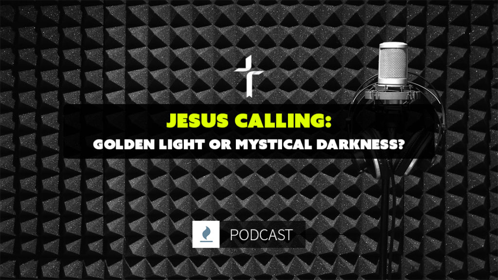 Jesus Calling: Golden Light or Mystical Darkness?