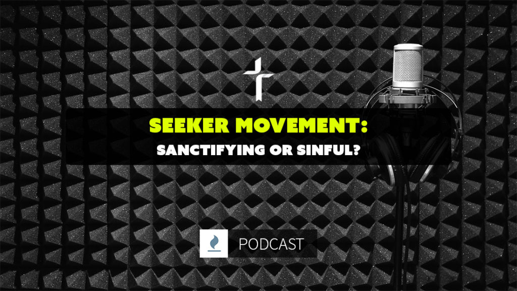 seeker movement: sanctifying or sinful?