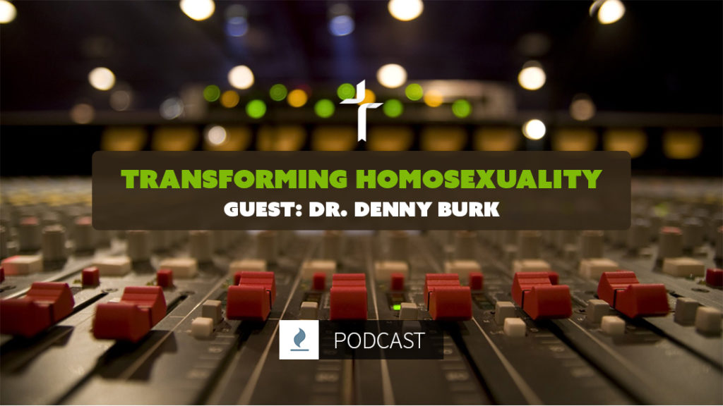Transforming Homosexuality with Dr. Denny Burk