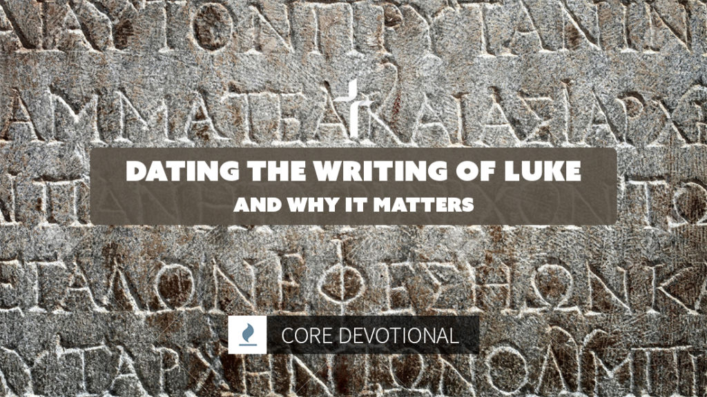 dating the writing of Luke and why it matters