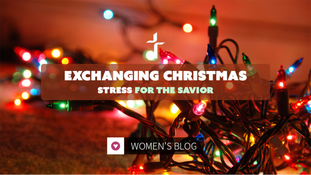 exchanging christmas stress for the savior
