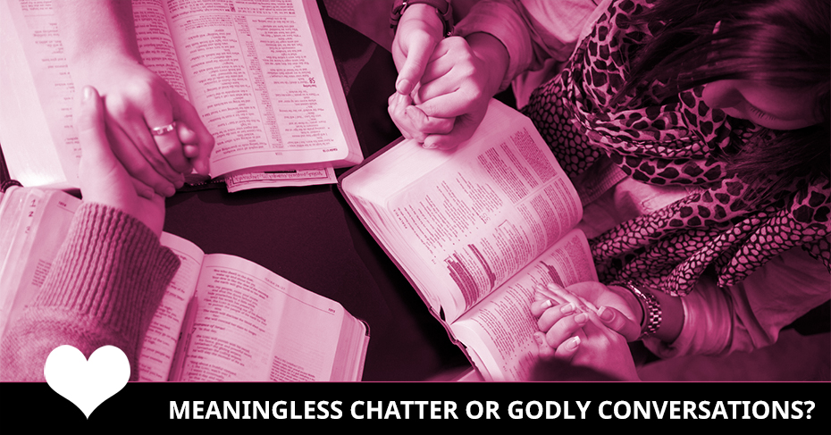 Meaningless Chatter or Godly Conversation?