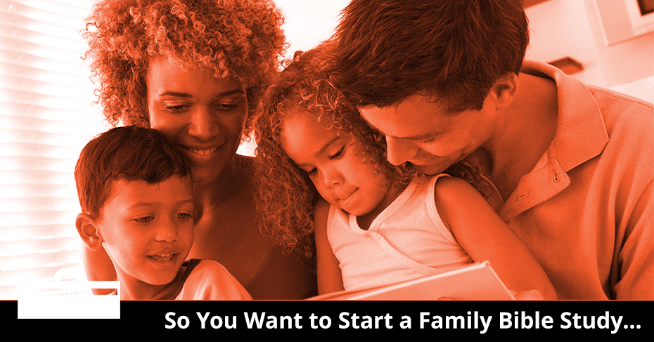 want to start a family Bible study