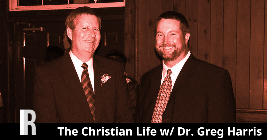 The Christian Life w/ Dr. Greg Harris