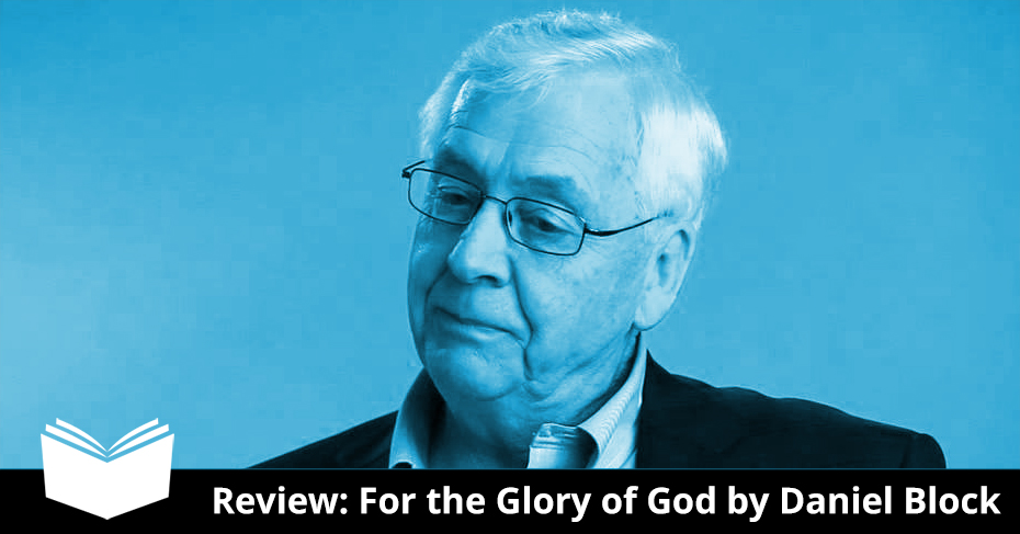 For the Glory of God by Daniel Block