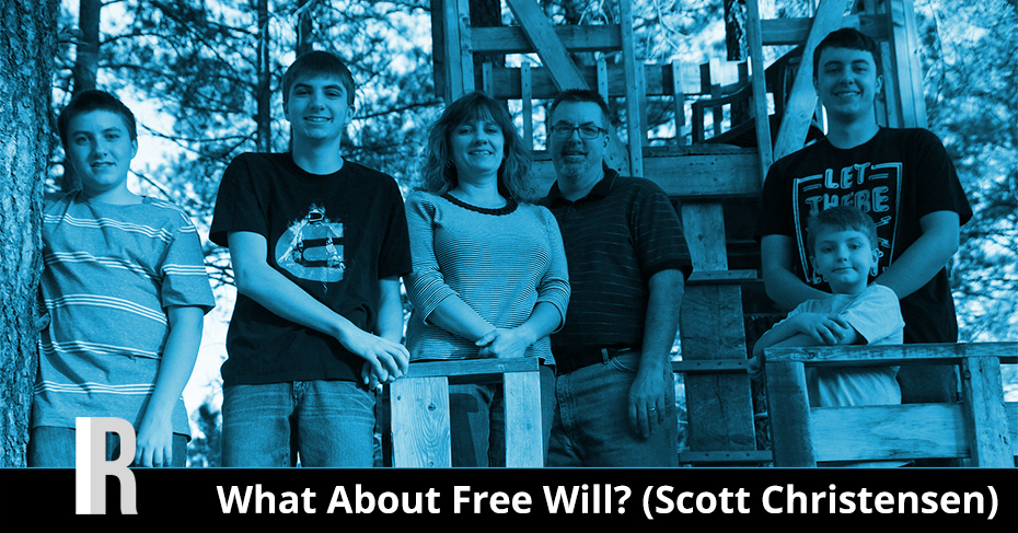 What About Free Will? Scott Christensen