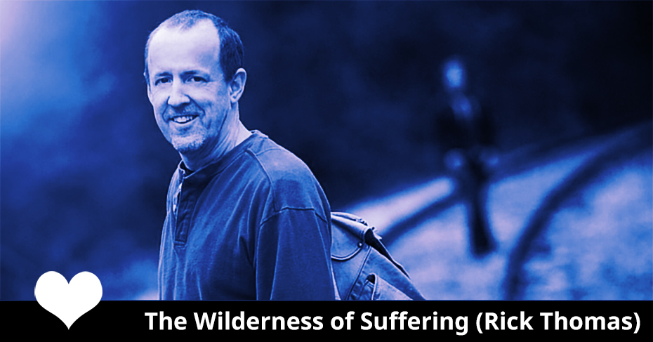 The Wilderness of Suffering Rick Thomas
