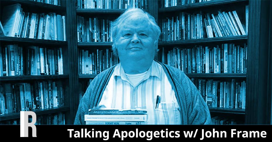 Apologetics w/ John Frame