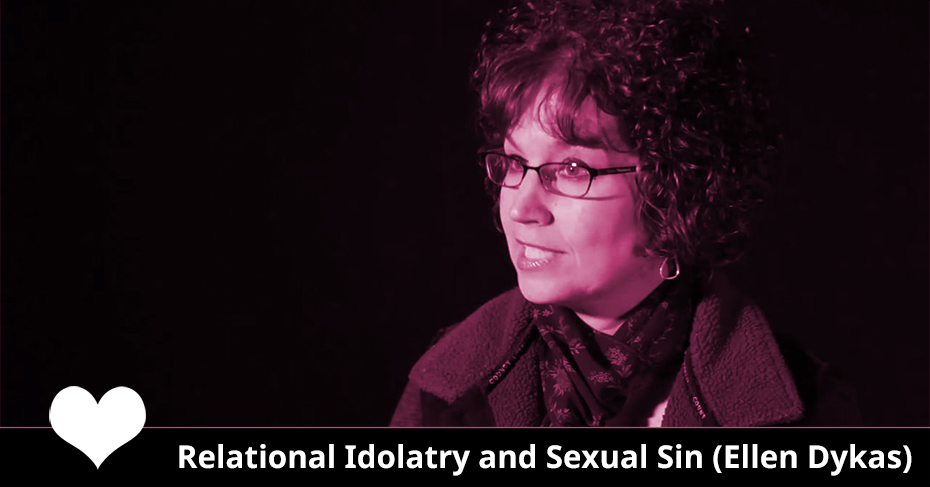 Ellen Dykas Relational Idolatry and Sexual Sin