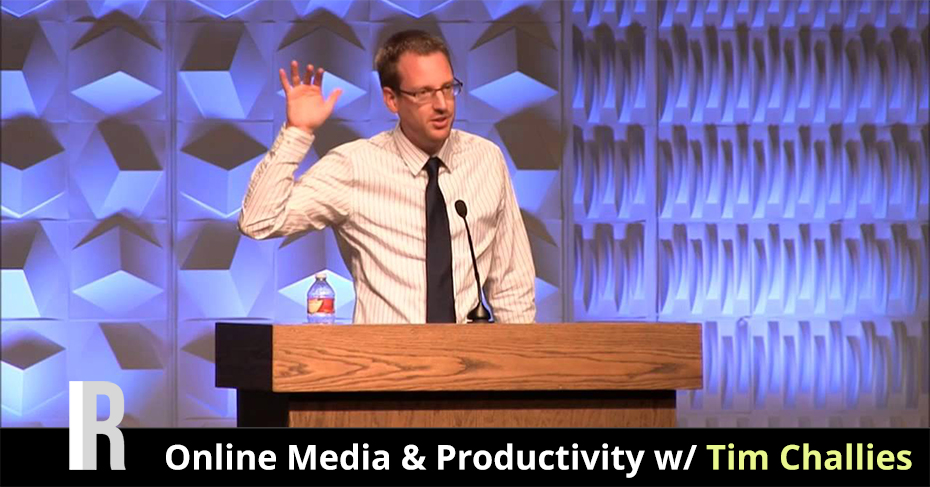 online media and productivity w/ Tim Challies