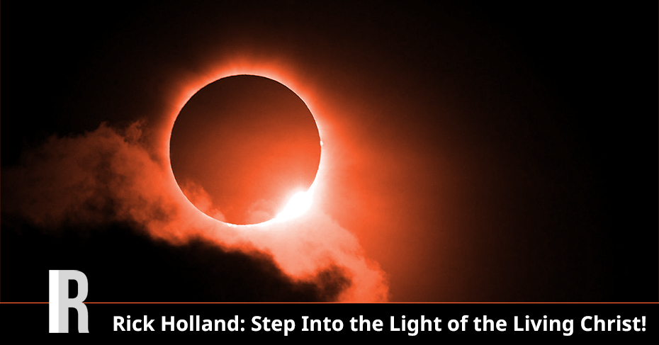 Rick Holland: Step Into the LIght of the Living Christ